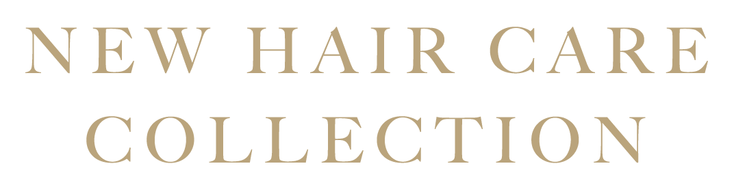 NEW HAIR CARE COLLECTION